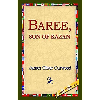 Baree - Son of Kazan by James Oliver Curwood - 9781421809618 Book