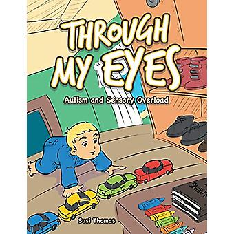 Through My Eyes - Autism and Sensory Overload by Susi Thomas - 9781796