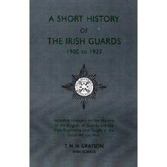 Short History of the Irish Guards 1900-1927 by Lieutenant T.H.H. Gray