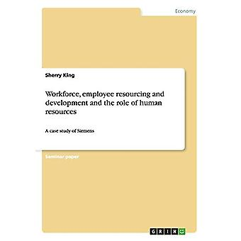 Workforce - employee resourcing and development and the role of human