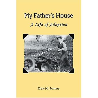My Fathers House: A Life of Adoption