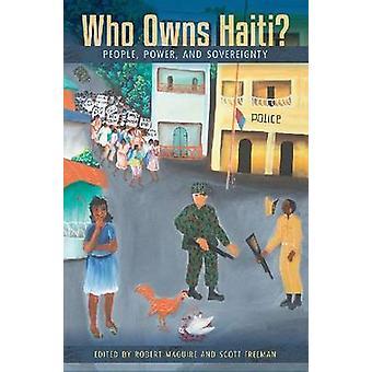 Wie is eigenaar van Haïti? -Mensen - macht- en soevereiniteit door Robert Maguire-