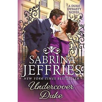 Undercover Duke A captivating new novel from the queen of the sexy Regency romance Duke Dynasty