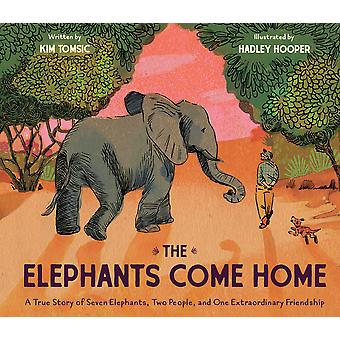 The Elephants Come Home A True Story of Seven Elephants Two People and One Extraordinary Friendship