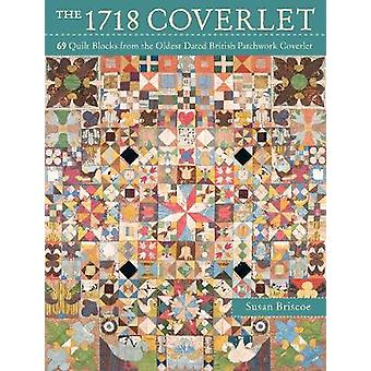 The 1718 Coverlet - 69 Quilt Blocks from the Oldest Dated British Patc
