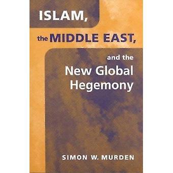 Islam - le Moyen Orient et la nouvelle hégémonie mondiale par Simon Murden-