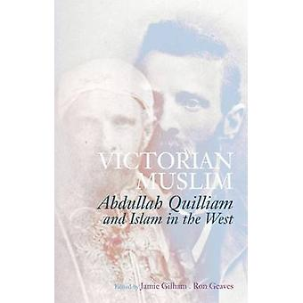 Victorian Muslim - Abdullah Quilliam and Islam in the West by Jamie Gi