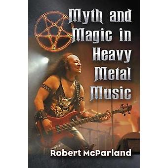 Myth and Magic in Heavy Metal Music by Myth and Magic in Heavy Metal