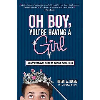 Oh jongen - You Having a Girl - een papa's Survival Guide to verhogen Daug