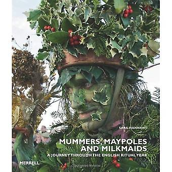 Mummers, Maypoles and Milkmaids: A Journey Through the English Ritual Year