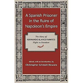 Een Spaanse gevangene in de ruïnes van Napoleons rijk: het dagboek van Fernando Blanco Whites vlucht naar vrijheid