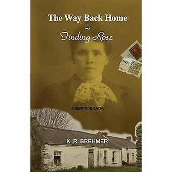 The Way Back Home  Finding Rose by Brehmer & Keith R.