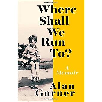 Where Shall We Run To? - A Memoir by Where Shall We Run To? - A Memoir