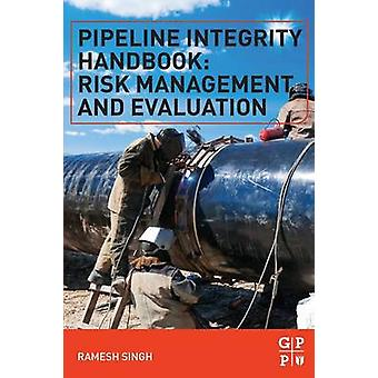 Pipeline Integrity Handbook Risk Management and Evaluation by Singh & Ramesh