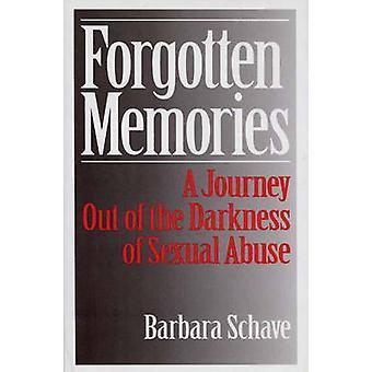 Vergeten herinneringen A Journey uit de duisternis van seksueel misbruik door Schave & Barbara