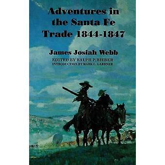 Adventures in the Santa Fe Trade 18441847 by Webb & James Josiah
