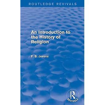 Eine Einführung in die Geschichte der Religion Routledge Erweckungen von Jevons & F. B.