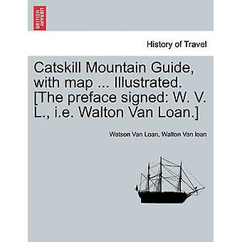 Catskill Mountain guida con mappa... Illustrato. La prefazione firmata W. V. L. cioè Walton Van Loan. da Van Loan & Watson