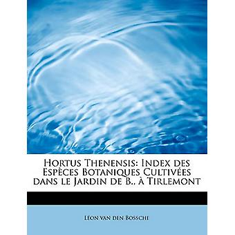 Hortus Thenensis Index des Espces Botaniques Cultives Dans le Jardin de B.  Tirlemont von van Den Bossche & Lon