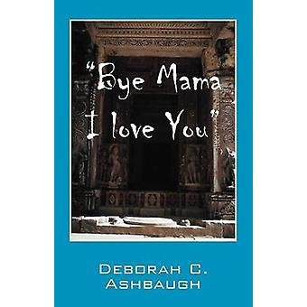 Bye mamma Jeg elsker deg av Ashbaugh & Deborah C