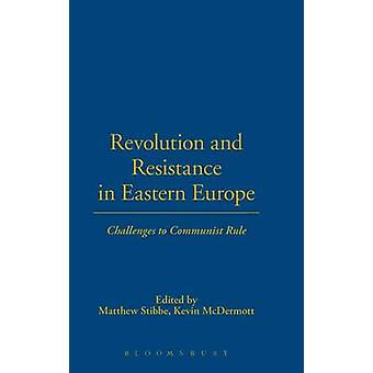 Revolution and Resistance in Eastern Europe by Stibbe & Matthew