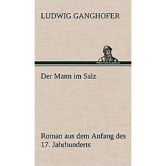 Der Mann Im Salz by Ganghofer & Ludwig