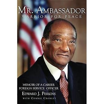 Mr. Ambassador - Warrior for Peace by Edward J Perkins - Connie Cronle