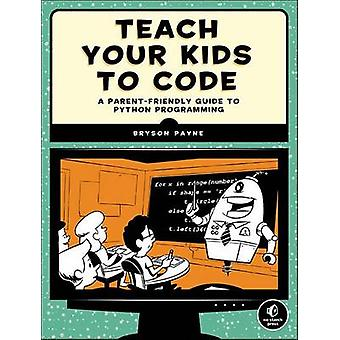 Teach Your Kids to Code by Bryson Payne - 9781593276140 Book