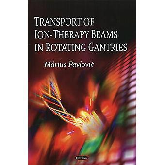 Transport of Ion-Therapy Beams in Rotating Gantries by Marius Pavlovi