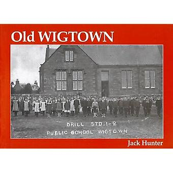 Old Wigtown - With Bladnoch and Kirkinner by Jack Hunter - 97818403302