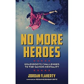 No More Heroes - Grassroots Challenges to the Savior Mentality by Jord