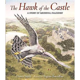 The Hawk of the Castle - A Story of Medieval Falconry by Danna Smith -
