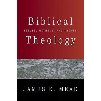 Biblical Theology Issues Methods and Themes by Mead & James K.