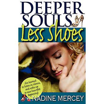 Deeper Souls Less Shoes An Owners Manual for the Soul by Mercey & Nadine