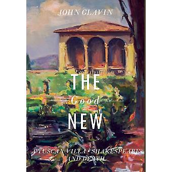 THE GOOD NEW A Tuscan Villa Shakespeare and Death by Glavin & John