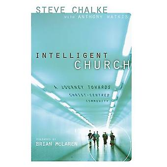 Intelligent Church A Journey Towards ChristCentred Community by Chalke & Steve