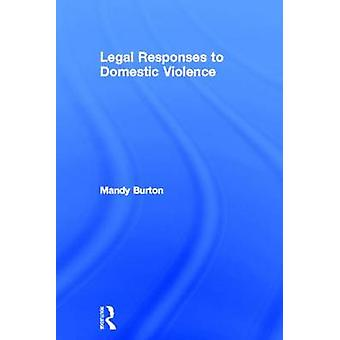 Legal Responses to Domestic Violence by Burton & Mandy