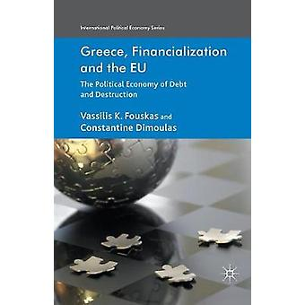 Greece Financialization and the EU  The Political Economy of Debt and Destruction by Fouskas & V.