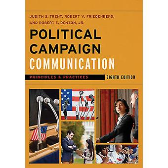 Political Campaign Communication  Principles and Practices by Judith S Trent & Robert V Friedenberg & Robert E Denton