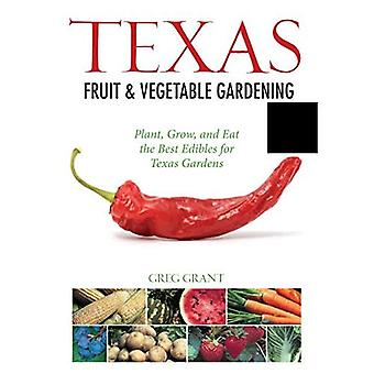 Texas Fruit & Vegetable Gardening: Pflanzen, wachsen und essen die besten Essbares für Texas Gardens