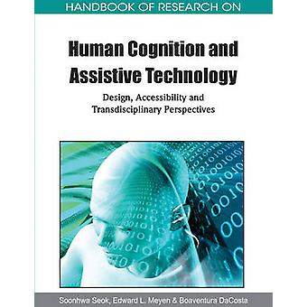 Handbook of Research on Human Cognition and Assistive Technology Design Accessibility and Transdisciplinary Perspectives by Seok & Soonhwa