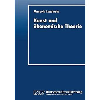 Kunst und konomische Theorie by Landwehr & Manuela