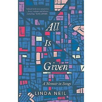 All is Given A Memoir in Songs by Neil & Linda