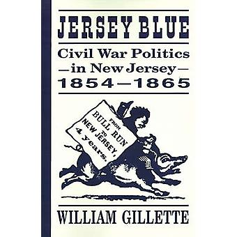 Jersey Blue Civil War Politics in New Jersey 18541865 by Gillette & William
