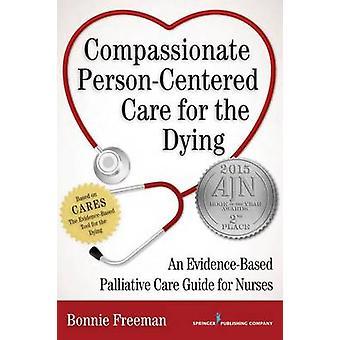 Compassionate PersonCentered Care for the Dying An EvidenceBased Guide for Palliative Care Nurses par Freeman et Bonnie