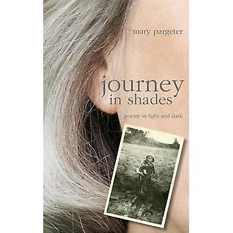 journey in shades poetry in light and dark by Pargeter & Mary