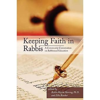 Keeping Faith in Rabbis A Community Conversation on Rabbinical Education. by Herring &  Hayim