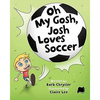 Oh My Gosh Josh Loves Soccer by Chrysler & Barb
