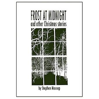 Frost At Midnight And Other Christmas Stories by Mossop & Stephen