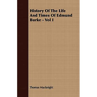 History Of The Life And Times Of Edmund Burke  Vol I by Macknight & Thomas